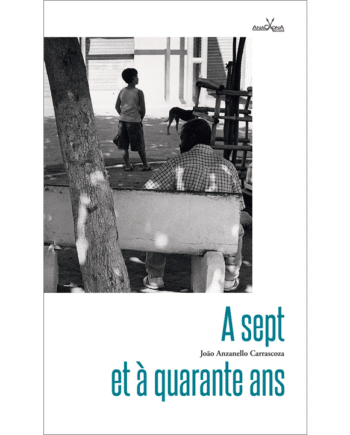 A sept et a quarante ans Joao Carrascoza