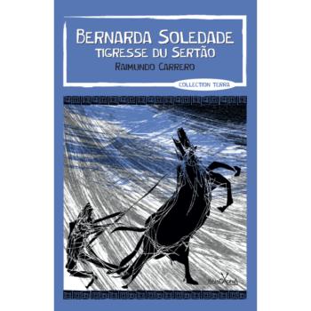 Bernarda Soledade, tigresse du sertao Raimundo Carrero