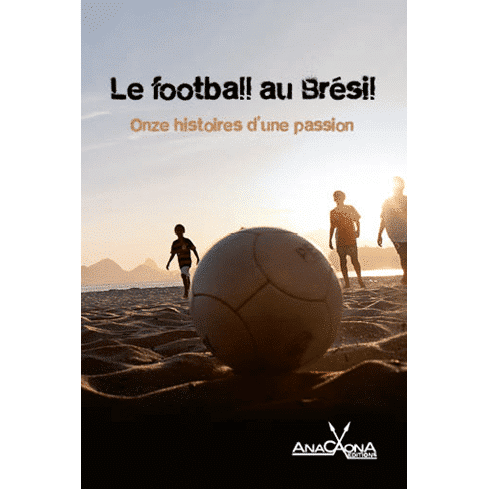 Le football au Brésil. 11 histoires d'une passion pour le football brésilien - couv num